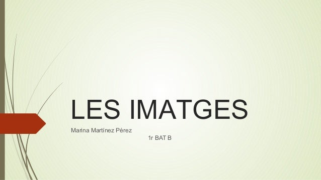 LES IMATGES  Marina Martínez Pérez  1r BAT B