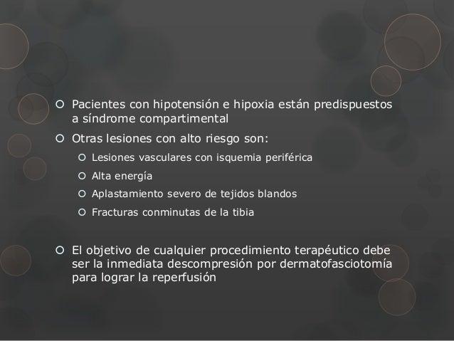  Pacientes con hipotensión e hipoxia están predispuestos  a síndrome compartimental Otras lesiones con alto riesgo son: ...