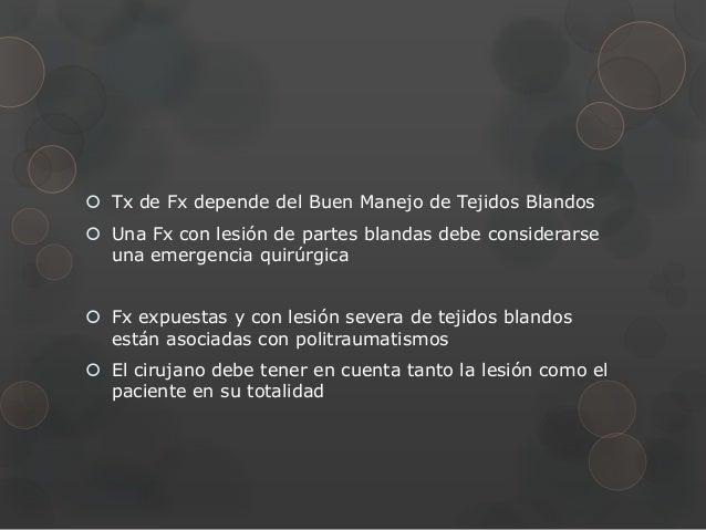  Tx de Fx depende del Buen Manejo de Tejidos Blandos Una Fx con lesión de partes blandas debe considerarse  una emergenc...