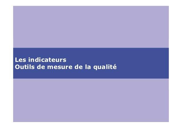 Les indicateursOutils de mesure de la qualité                            Cédric Naffrichoux - Pauline Cazaubon – Hélène HY...