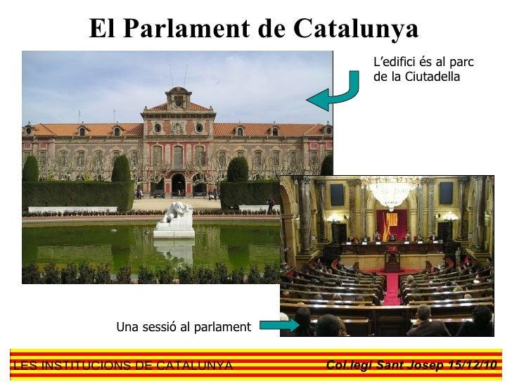 El Parlament de Catalunya L'edifici és al parc de la Ciutadella Una sessió al parlament