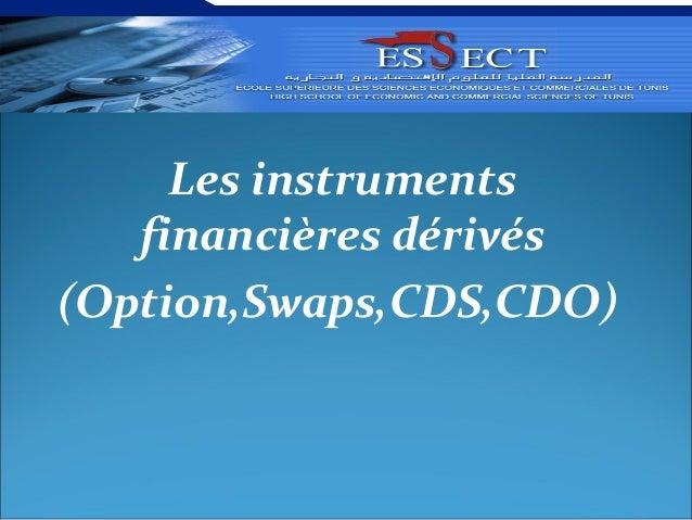 Les instruments   financières dérivés(Option,Swaps,CDS,CDO)