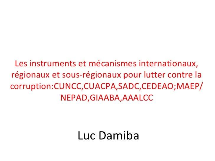 Les instruments et mécanismes internationaux,régionaux et sous-régionaux pour lutter contre lacorruption:CUNCC,CUACPA,SADC...
