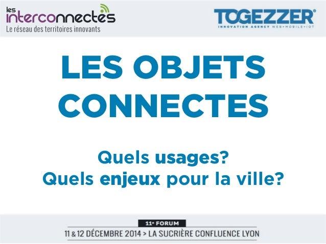 LES OBJETS CONNECTES Quels usages? Quels enjeux pour la ville?