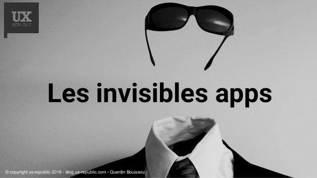 Les invisibles apps © copyright ux-republic 2016 - blog.ux-republic.com - Quentin Bouissou