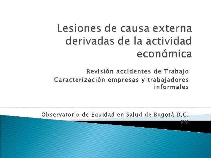 Revisión accidentes de Trabajo Caracterización empresas y trabajadores informales Observatorio de Equidad en Salud de Bogo...