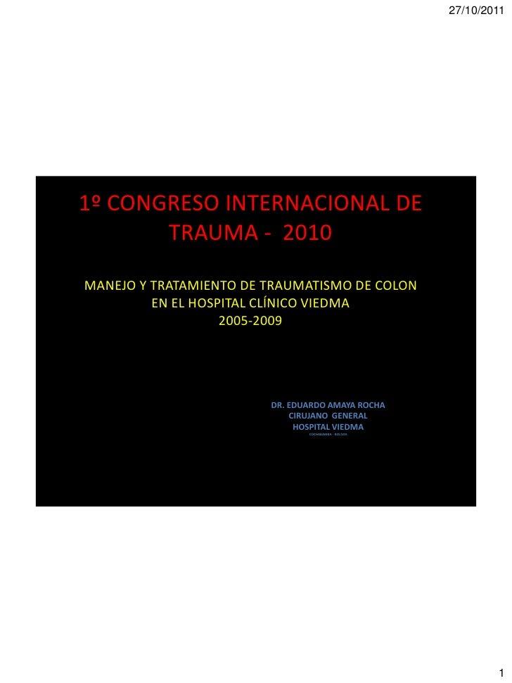 1º CONGRESO INTERNACIONAL DE       TRAUMA - 2010MANEJO Y TRATAMIENTO DE TRAUMATISMO DE COLON         EN EL HOSPITAL CLÍNIC...