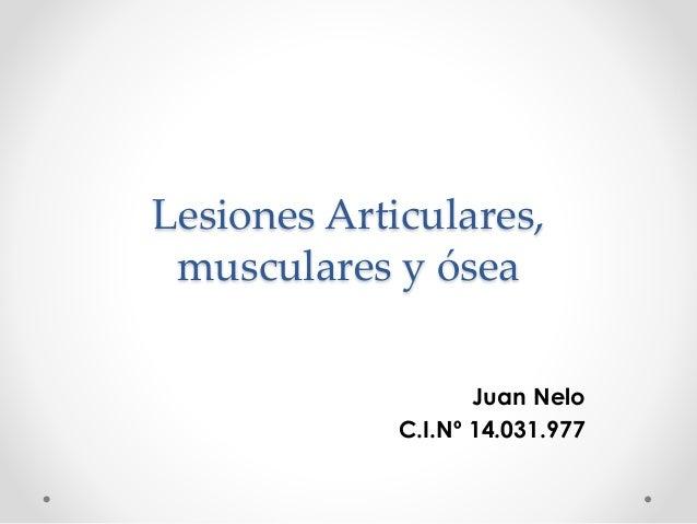 Lesiones Articulares, musculares y ósea Juan Nelo C.I.Nº 14.031.977