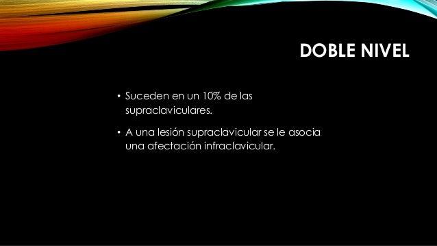 DOBLE NIVEL • Suceden en un 10% de las supraclaviculares. • A una lesión supraclavicular se le asocia una afectación infra...
