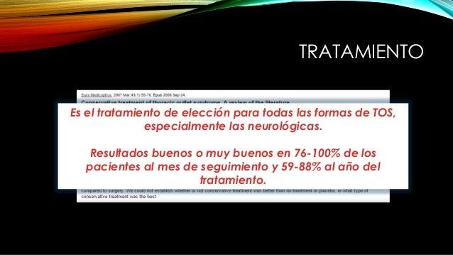 TRATAMIENTO Es el tratamiento de elección para todas las formas de TOS, especialmente las neurológicas. Resultados buenos ...