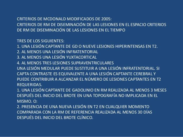 CRITERIOS DE MCDONALD MODIFICADOS DE 2005: CRITERIOS DE RM DE DISEMINACIÓN DE LAS LESIONES EN EL ESPACIO CRITERIOS DE RM D...