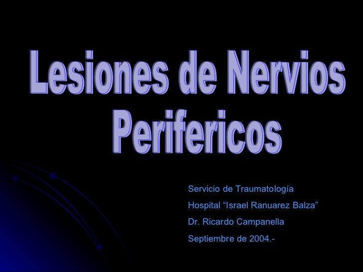 """Lesiones de Nervios Perifericos Servicio de Traumatología Hospital """"Israel Ranuarez Balza"""" Dr. Ricardo Campanella Septiemb..."""