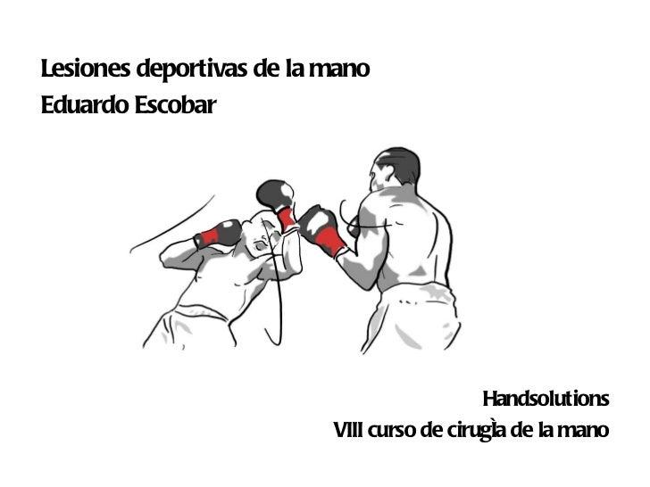 Handsolutions VIII curso de cirugía de la mano Lesiones deportivas de la mano Eduardo Escobar