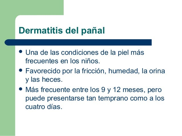 Dermatitis del pañal Una  de las condiciones de la piel más  frecuentes en los niños. Favorecido por la fricción, humeda...