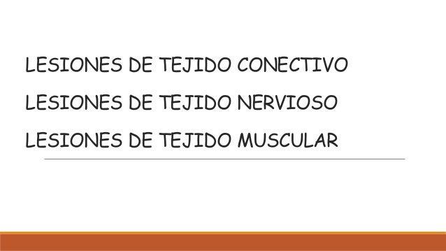LESIONES DE TEJIDO CONECTIVO  LESIONES DE TEJIDO NERVIOSO  LESIONES DE TEJIDO MUSCULAR