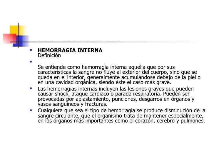 <ul><li>HEMORRAGIA INTERNA Definición </li></ul><ul><li>Se entiende como hemorragia interna aquella que por sus caracterís...
