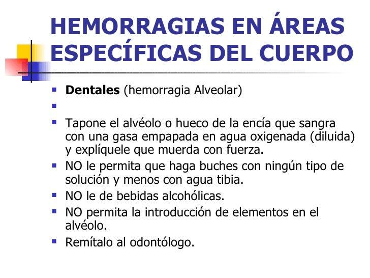 HEMORRAGIAS EN ÁREAS ESPECÍFICAS DEL CUERPO   <ul><li>Dentales  (hemorragia Alveolar)  </li></ul><ul><li>  </li></ul><ul>...