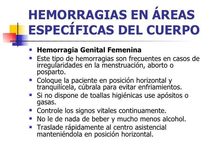 HEMORRAGIAS EN ÁREAS ESPECÍFICAS DEL CUERPO <ul><li>Hemorragia Genital Femenina   </li></ul><ul><li>Este tipo de hemorragi...
