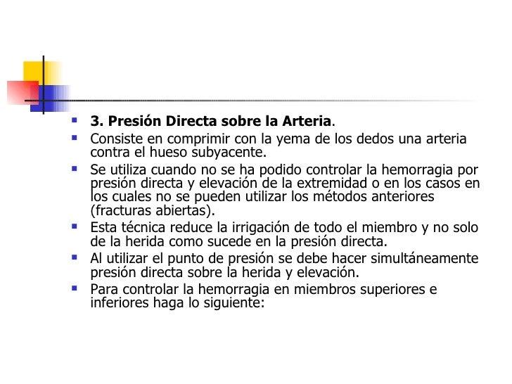 <ul><li>3. Presión Directa sobre la Arteria .  </li></ul><ul><li>Consiste en comprimir con la yema de los dedos una arteri...