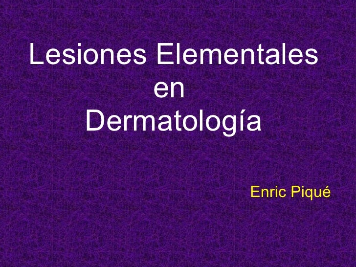 Lesiones Elementales en  Dermatología Enric Piqué