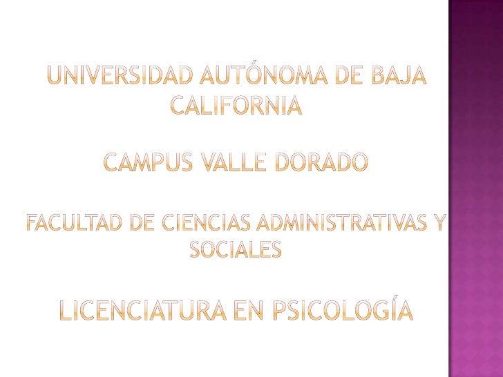 Universidad Autónoma de Baja CaliforniaCampus Valle Dorado Facultad de Ciencias Administrativas y SocialesLicenciatura enP...