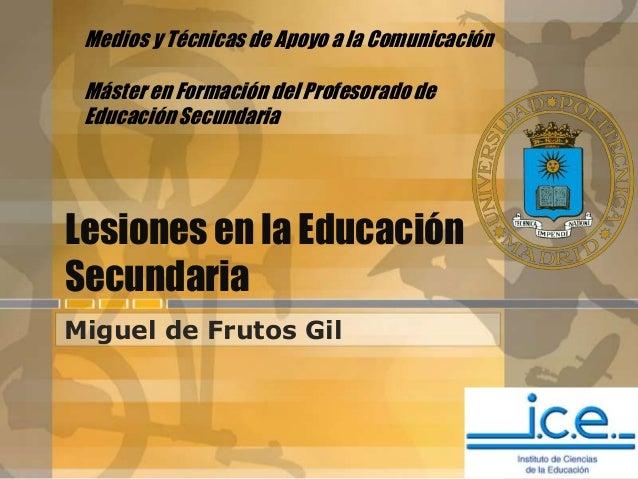 Medios y Técnicas de Apoyo a la Comunicación Máster en Formación del Profesorado de Educación Secundaria  Lesiones en la E...