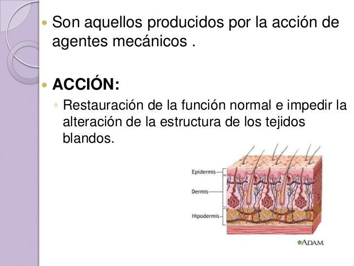    Son aquellos producidos por la acción de    agentes mecánicos .   ACCIÓN:    ◦ Restauración de la función normal e im...