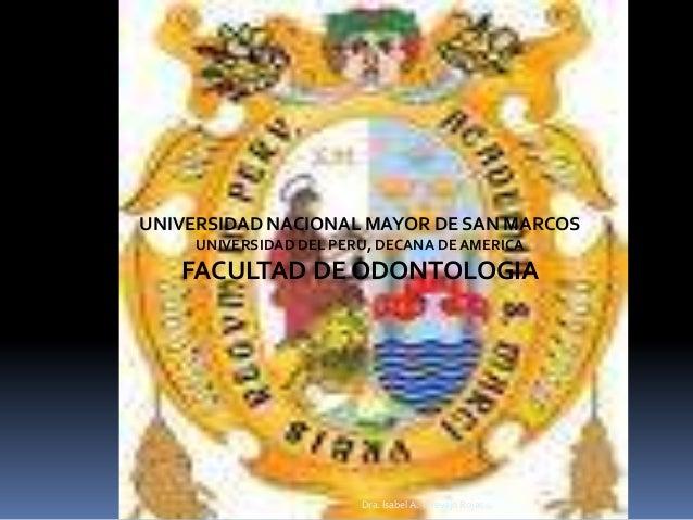 UNIVERSIDAD NACIONAL MAYOR DE SAN MARCOS UNIVERSIDAD DEL PERU, DECANA DE AMERICA  FACULTAD DE ODONTOLOGIA  Dra. Isabel A. ...