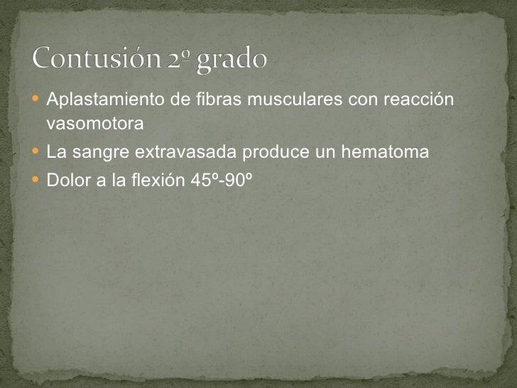 <ul><li>Aplastamiento de fibras musculares con reacción   vasomotora </li></ul><ul><li>La sangre extravasada produce un he...