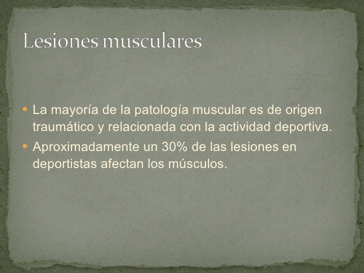 <ul><li>La mayoría de la patología muscular es de origen   traumático y relacionada con la actividad deportiva. </li></ul>...