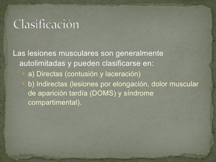 <ul><li>Las lesiones musculares son generalmente   autolimitadas y pueden clasificarse en:  </li></ul><ul><ul><li>a) Direc...