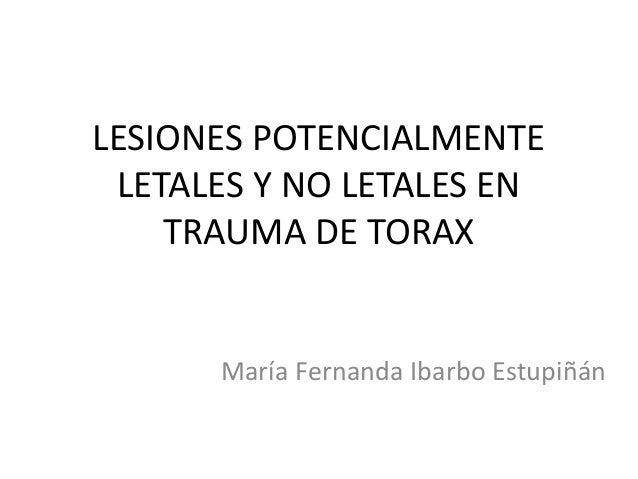 LESIONES POTENCIALMENTE LETALES Y NO LETALES EN TRAUMA DE TORAX  María Fernanda Ibarbo Estupiñán