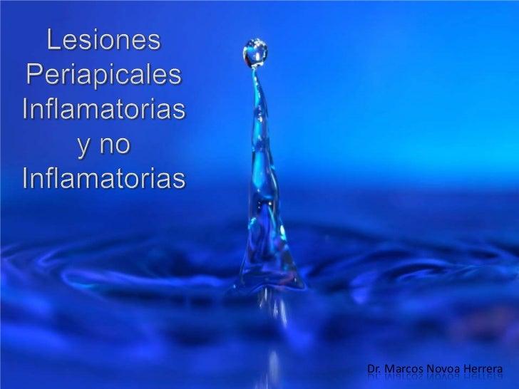 Lesiones Periapicales<br />Inflamatorias y no Inflamatorias<br />Dr. Marcos Novoa Herrera<br />