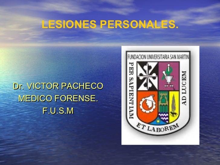 LESIONES PERSONALES.Dr. VICTOR PACHECO MEDICO FORENSE.       F.U.S.M