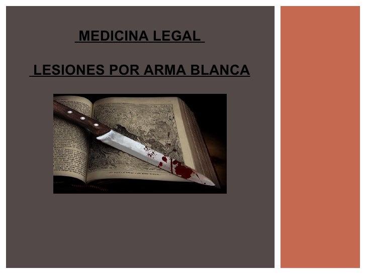 MEDICINA LEGALLESIONES POR ARMA BLANCA