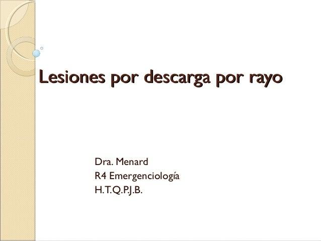 Lesiones por descarga por rayo  Dra. Menard R4 Emergenciología H.T.Q.P.J.B.
