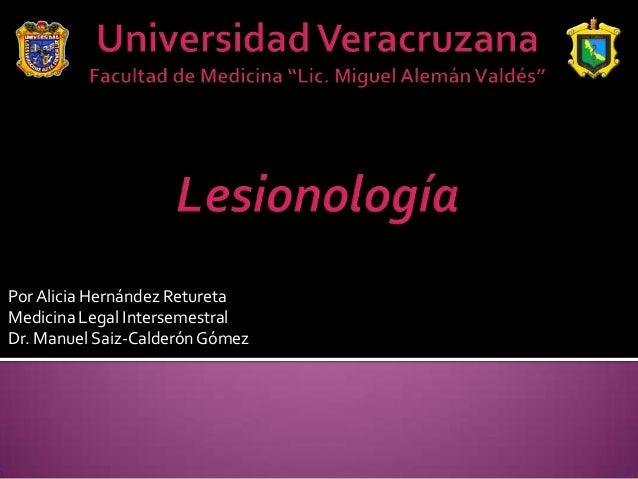 Por Alicia Hernández Retureta Medicina Legal Intersemestral Dr. Manuel Saiz-Calderón Gómez