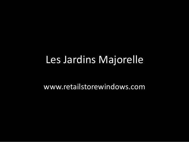 Les Jardins Majorellewww.retailstorewindows.com
