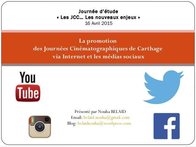 La promotion des Journées Cinématographiques de Carthage via Internet et les médias sociaux Journée d'étude « Les JCC… Les...
