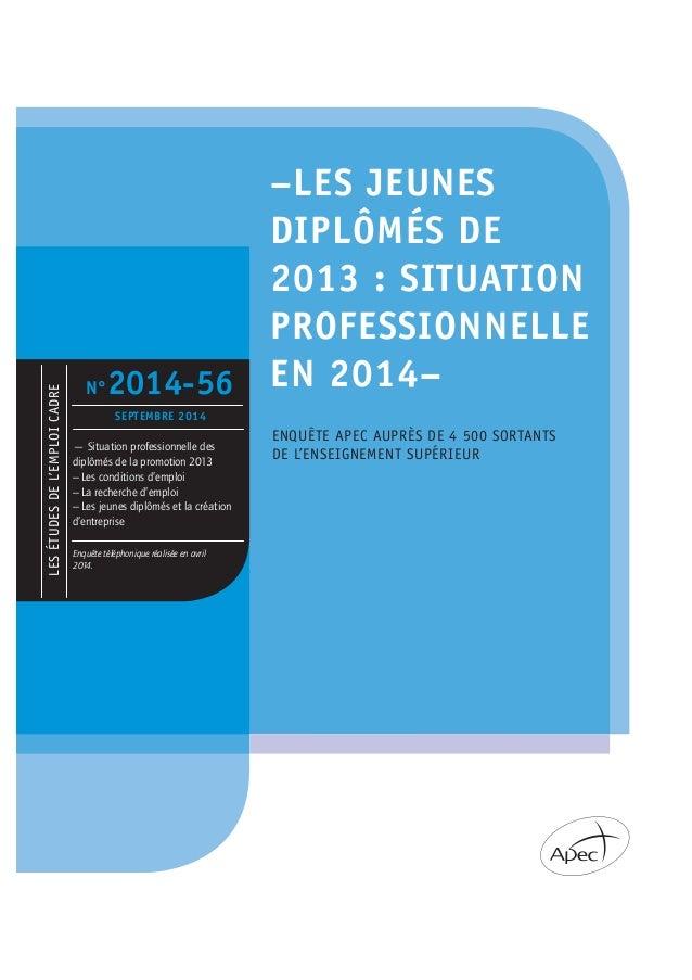LESÉTUDESDEL'EMPLOICADRE –LES JEUNES DIPLÔMÉS DE 2013 : SITUATION PROFESSIONNELLE EN 2014– ENQUÊTE APEC AUPRÈS DE 4 500 SO...