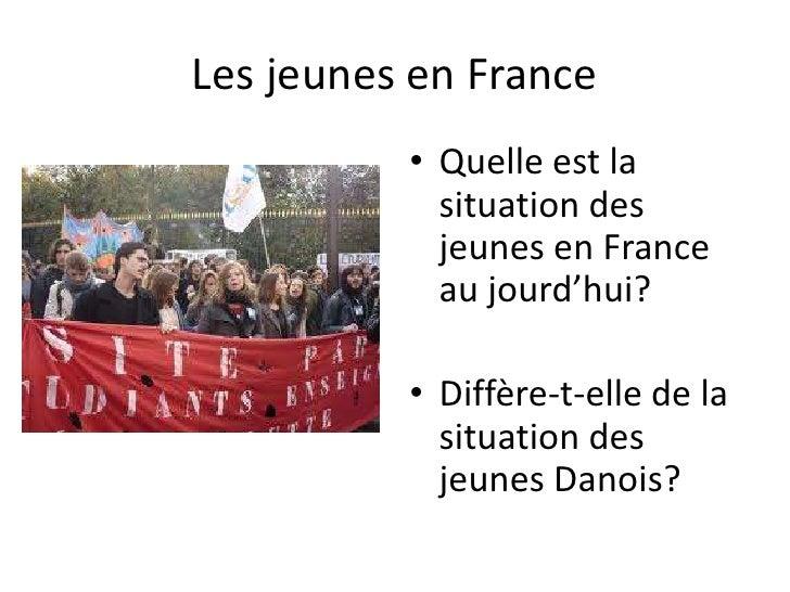 Les jeunes en France          • Quelle est la            situation des            jeunes en France            au jourd'hui...