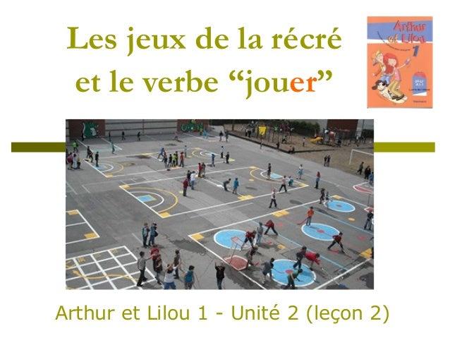 """Les jeux de la récré et le verbe """"jouer"""" Arthur et Lilou 1 - Unité 2 (leçon 2)"""