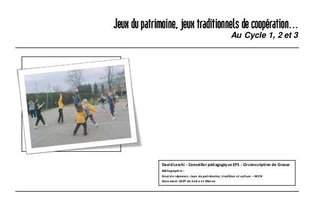 Jeux du patrimoine, jeux traditionnels de coopération... Au Cycle 1, 2 et 3 David Leschi - Conseiller pédagogique EPS - Ci...