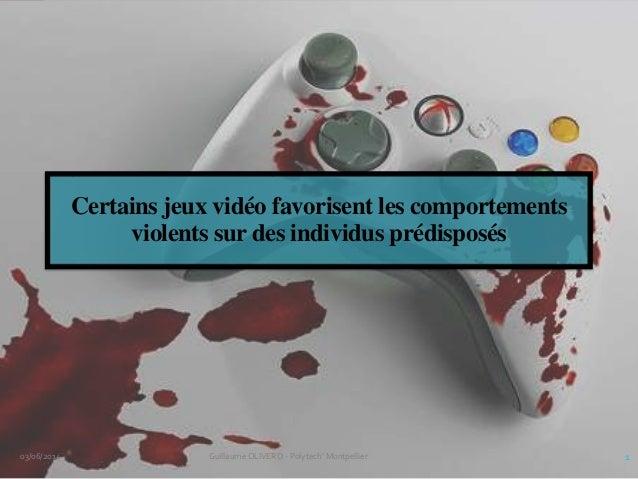 Certains jeux vidéo favorisent les comportements violents sur des individus prédisposés 03/06/2014 1Guillaume OLIVERO - Po...