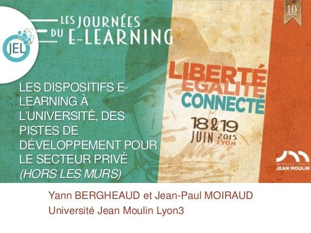 LES DISPOSITIFS E- LEARNING À L'UNIVERSITÉ, DES PISTES DE DÉVELOPPEMENT POUR LE SECTEUR PRIVÉ (HORS LES MURS) Yann BERGHEA...