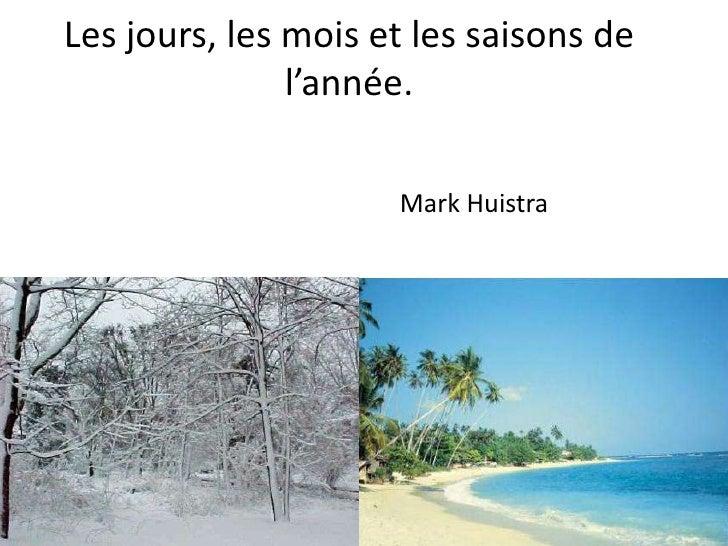 Les jours, les mois et les saisons de l'année.<br />Mark Huistra<br />