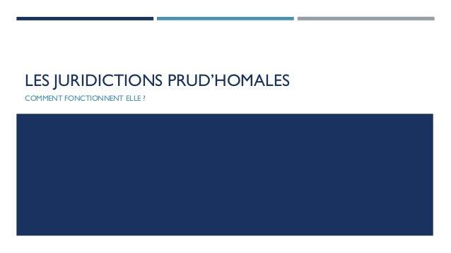 LES JURIDICTIONS PRUD'HOMALES COMMENT FONCTIONNENT ELLE ?