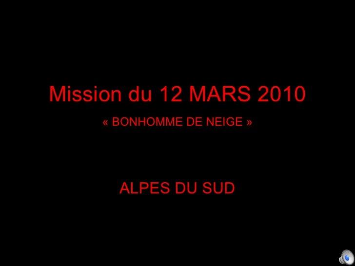 Mission du 12 MARS 2010 «BONHOMME DE NEIGE» ALPES DU SUD