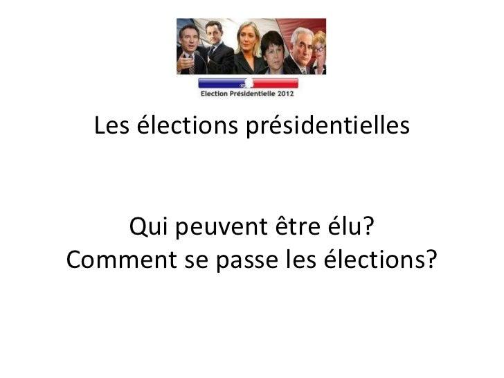 Les élections présidentielles   Qui peuvent être élu?Comment se passe les élections?