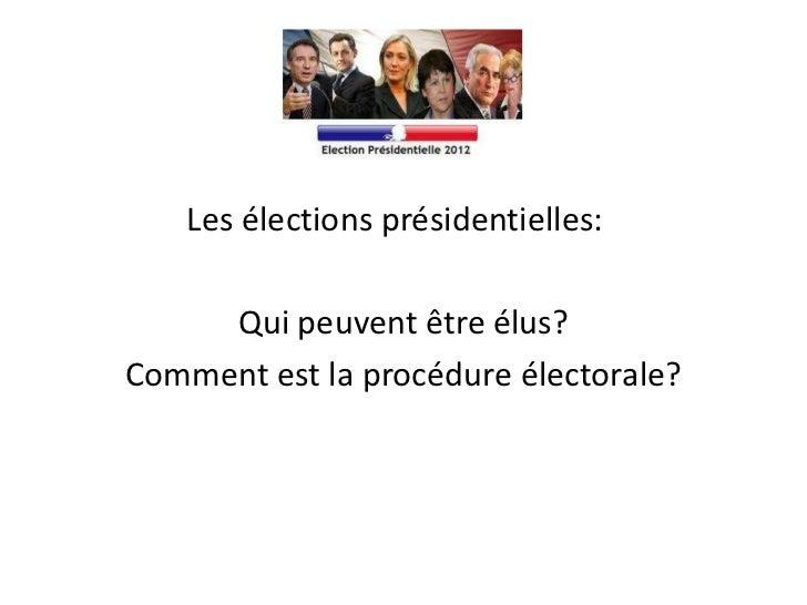 Les élections présidentielles:     Qui peuvent être élus?Comment est la procédure électorale?
